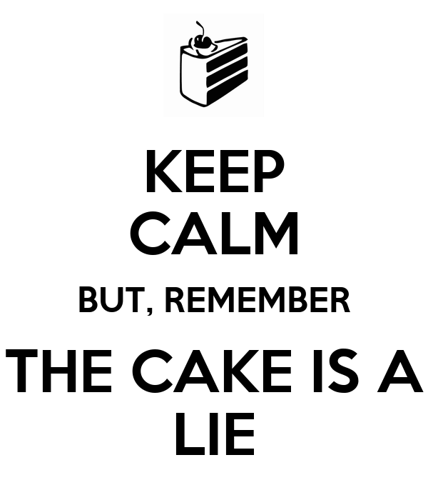 KEEP CALM BUT, REMEMBER THE CAKE IS A LIE