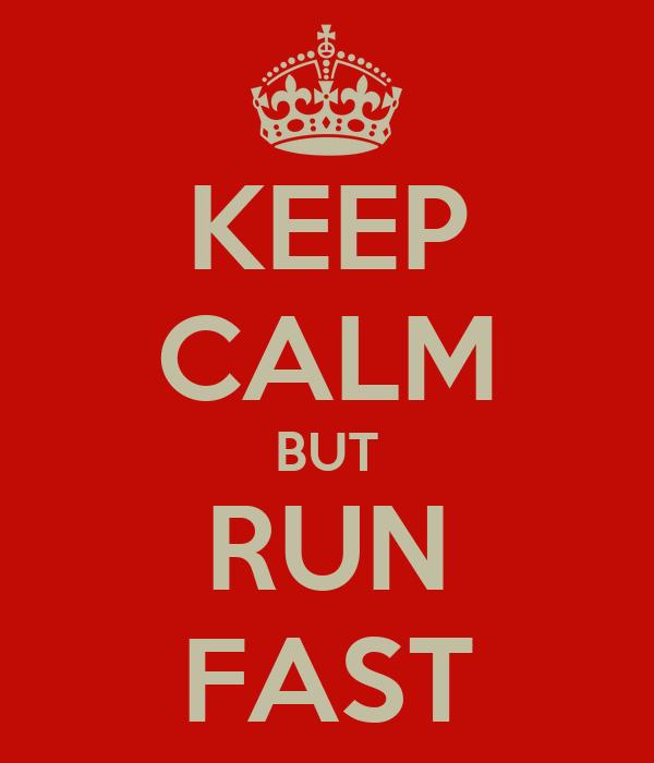 KEEP CALM BUT RUN FAST