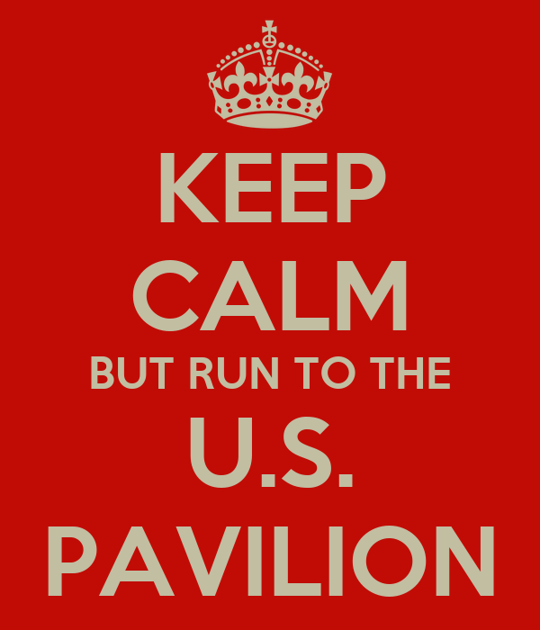 KEEP CALM BUT RUN TO THE U.S. PAVILION