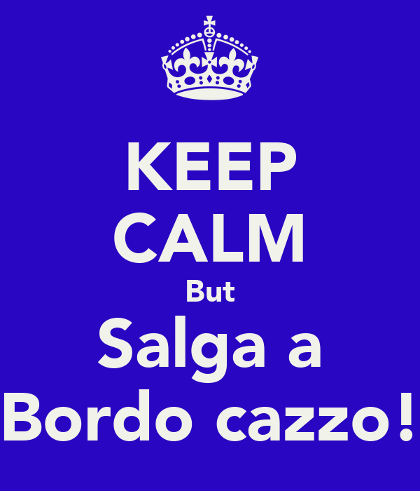 KEEP CALM But Salga a Bordo cazzo!