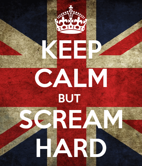 KEEP CALM BUT  SCREAM HARD