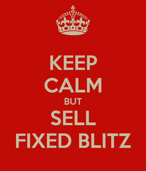 KEEP CALM BUT SELL FIXED BLITZ