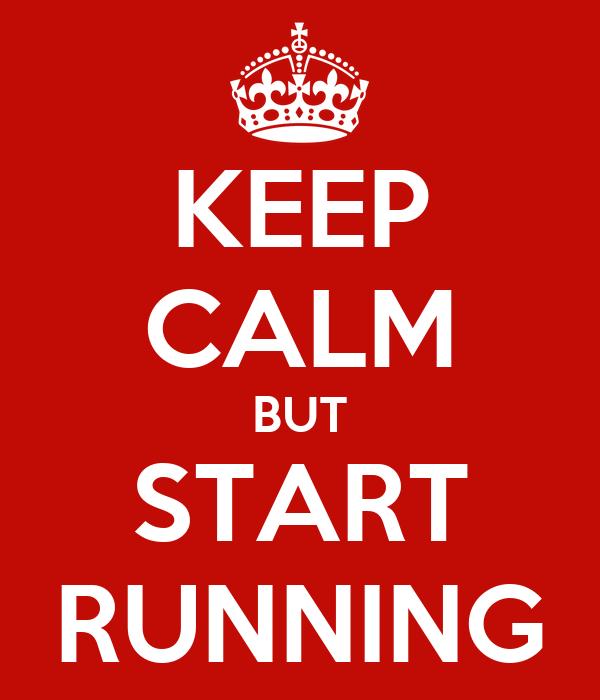 KEEP CALM BUT START RUNNING