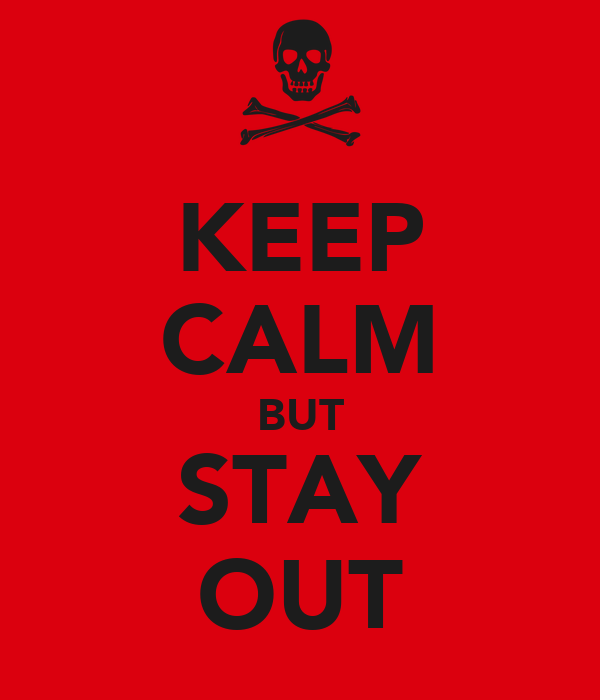 KEEP CALM BUT STAY OUT