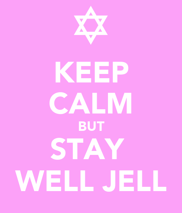 KEEP CALM BUT STAY  WELL JELL