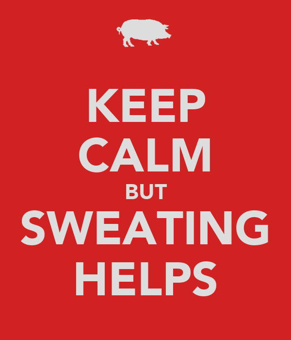 KEEP CALM BUT SWEATING HELPS