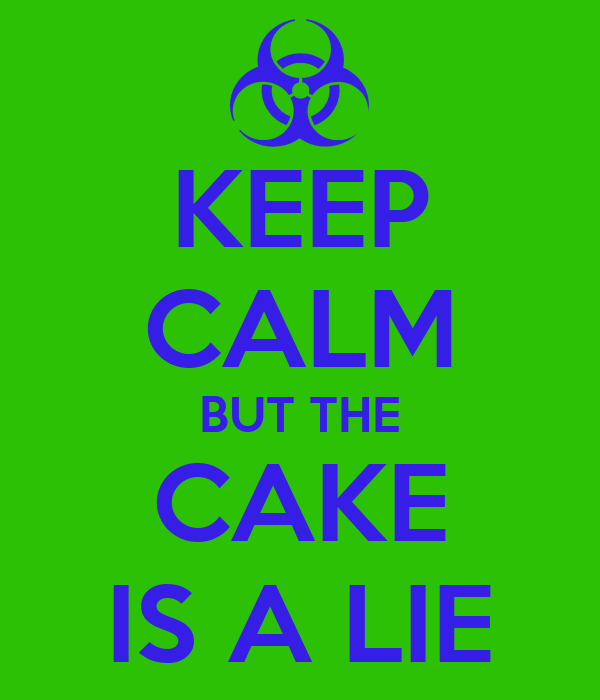 KEEP CALM BUT THE CAKE IS A LIE