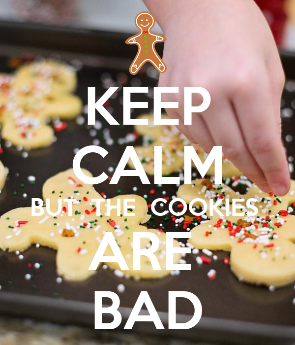 KEEP CALM BUT  THE  COOKIES  ARE  BAD