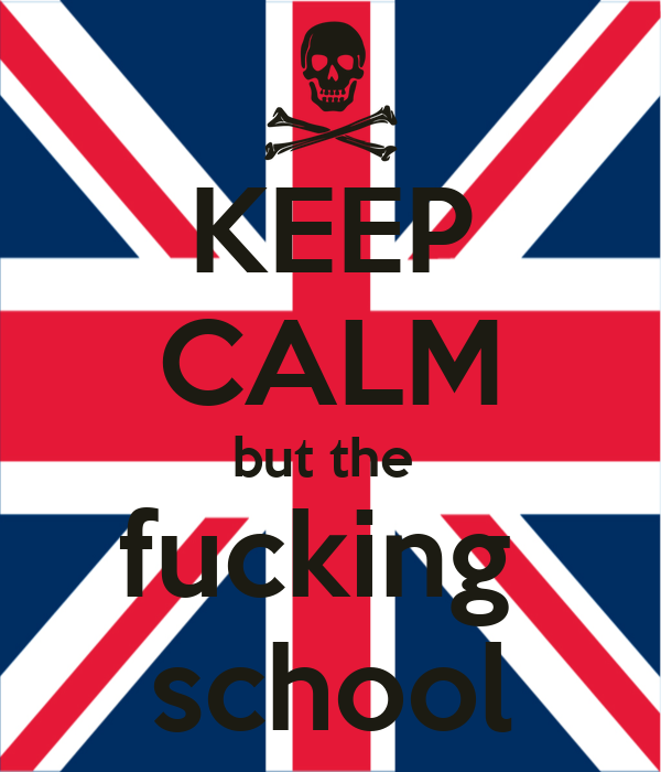 KEEP CALM but the  fucking  school