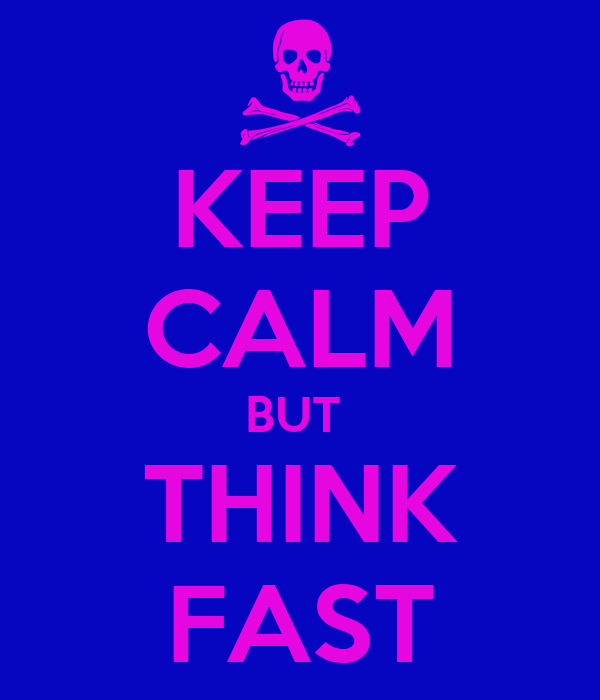 KEEP CALM BUT  THINK FAST