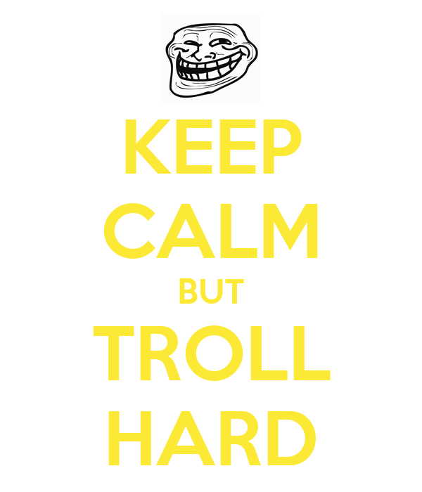 KEEP CALM BUT TROLL HARD