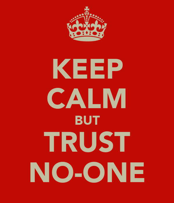 KEEP CALM BUT TRUST NO-ONE
