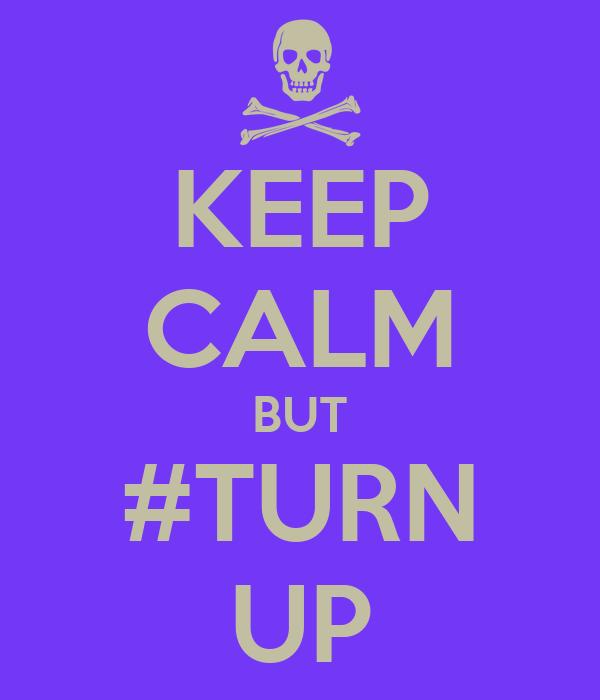 KEEP CALM BUT #TURN UP