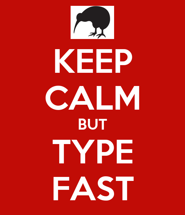 KEEP CALM BUT TYPE FAST