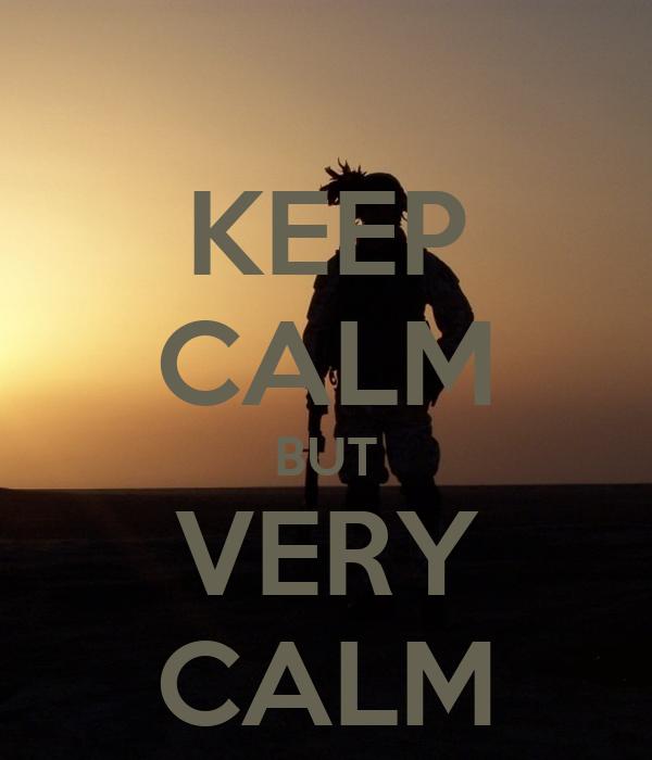 KEEP CALM BUT VERY CALM