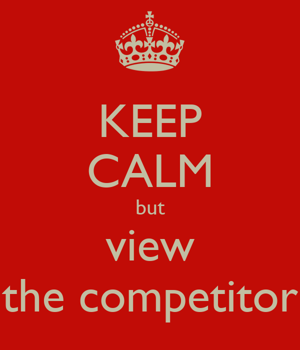 KEEP CALM but view the competitor