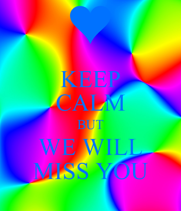 KEEP CALM BUT WE WILL MISS YOU