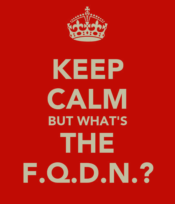 KEEP CALM BUT WHAT'S THE F.Q.D.N.?