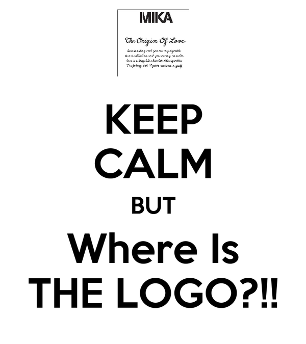 KEEP CALM BUT Where Is THE LOGO?!!