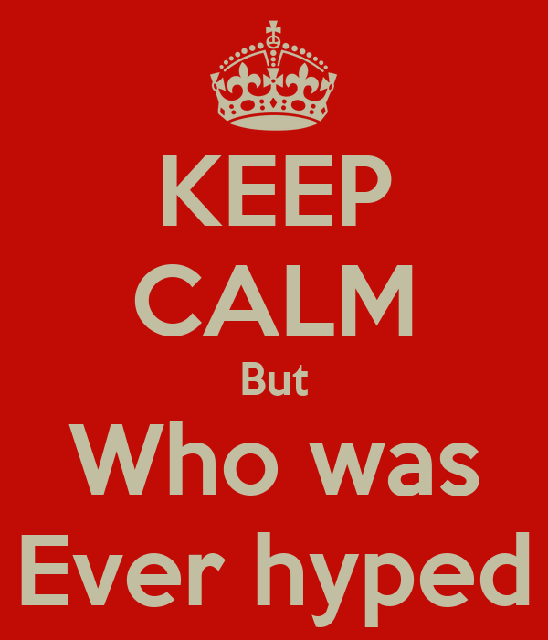 KEEP CALM But Who was Ever hyped