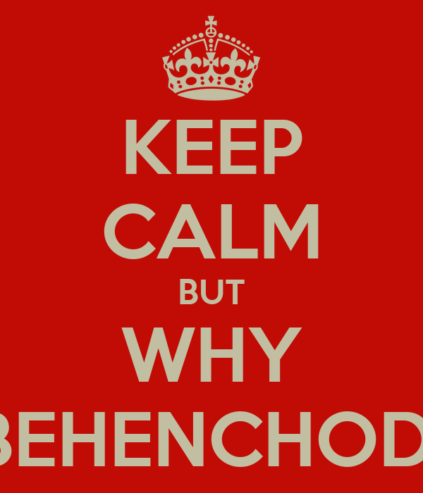 KEEP CALM BUT WHY BEHENCHOD
