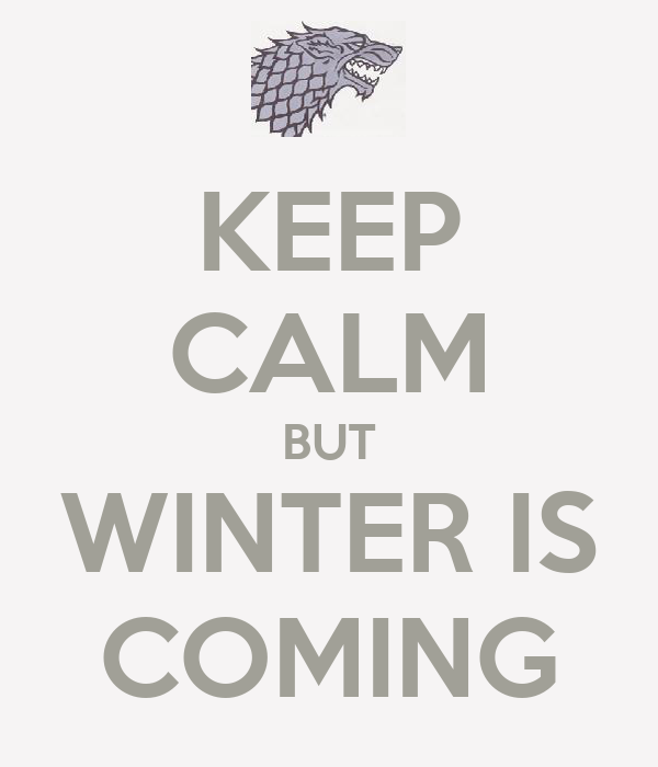 KEEP CALM BUT WINTER IS COMING