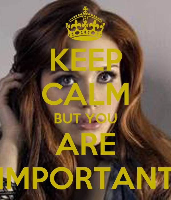KEEP CALM BUT YOU ARE IMPORTANT