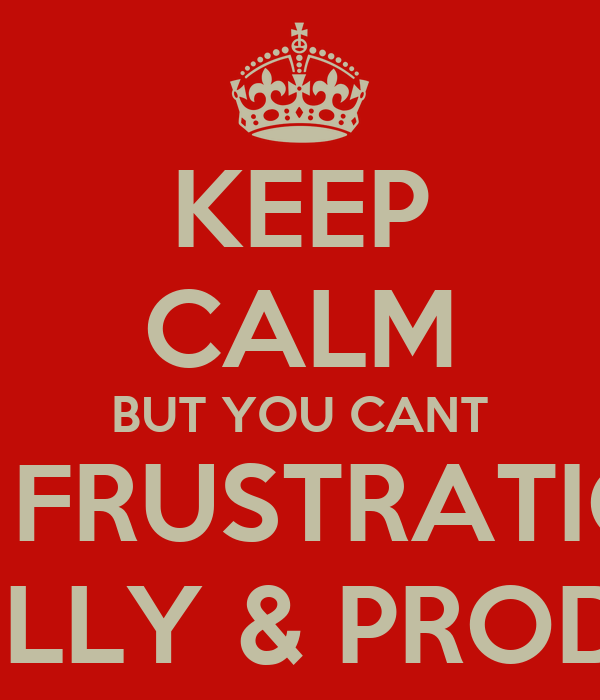 KEEP CALM BUT YOU CANT TAKE YOUR FRUSTRATION OUT ON  SURINA KELLY & PRODUCER FLO