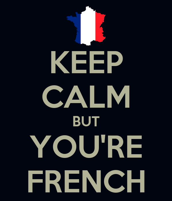 KEEP CALM BUT YOU'RE FRENCH