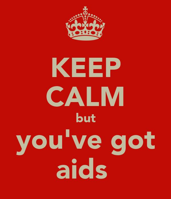 KEEP CALM but you've got aids