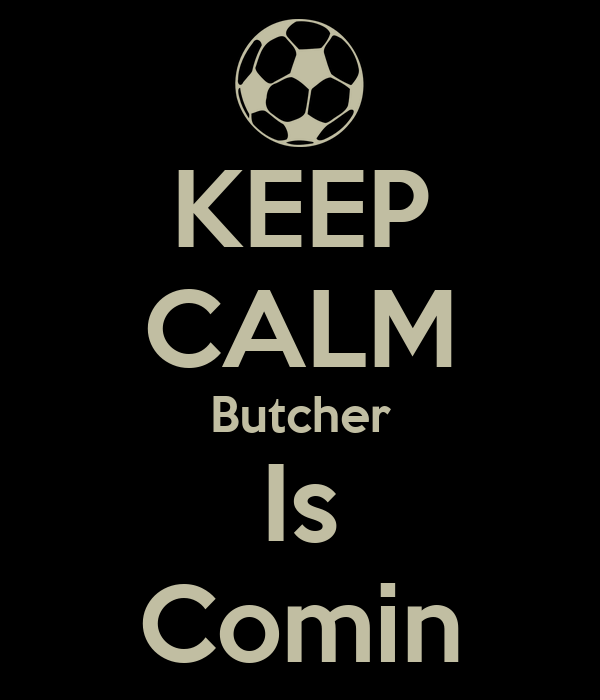KEEP CALM Butcher Is Comin