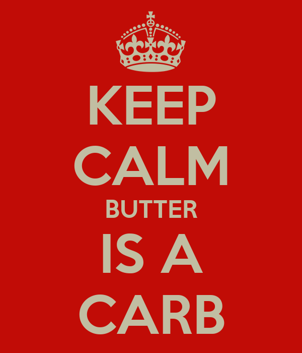 KEEP CALM BUTTER IS A CARB