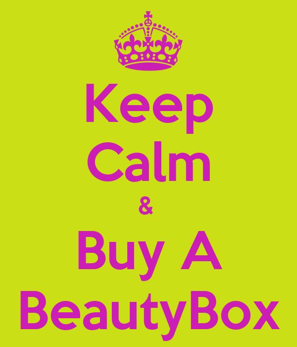 Keep Calm &  Buy A BeautyBox