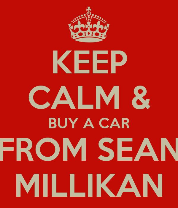 KEEP CALM & BUY A CAR FROM SEAN MILLIKAN