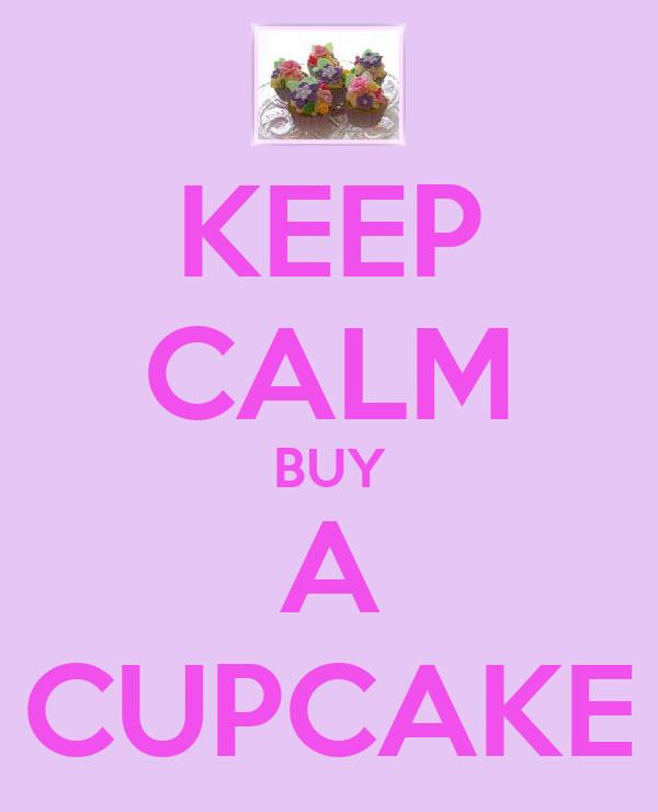 KEEP CALM BUY A CUPCAKE