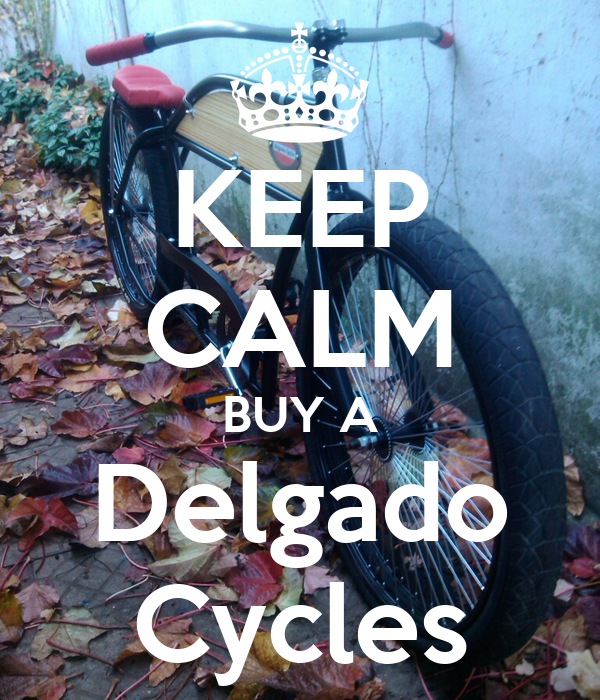KEEP CALM BUY A Delgado Cycles