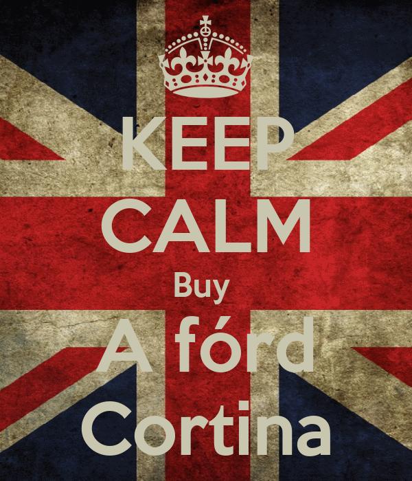 KEEP CALM Buy  A fórd Cortina