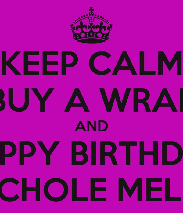 KEEP CALM BUY A WRAP AND HAPPY BIRTHDAY NICHOLE MELKI!