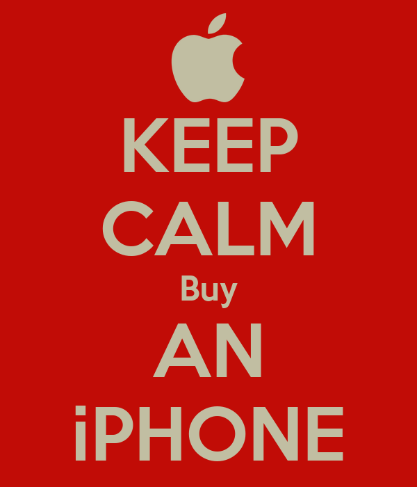 KEEP CALM Buy AN iPHONE