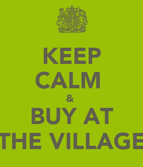 KEEP CALM  &  BUY AT THE VILLAGE