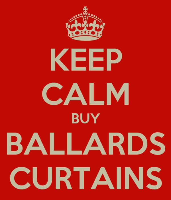 KEEP CALM BUY BALLARDS CURTAINS