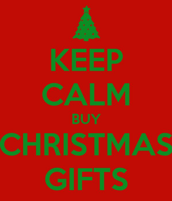 KEEP CALM BUY CHRISTMAS GIFTS