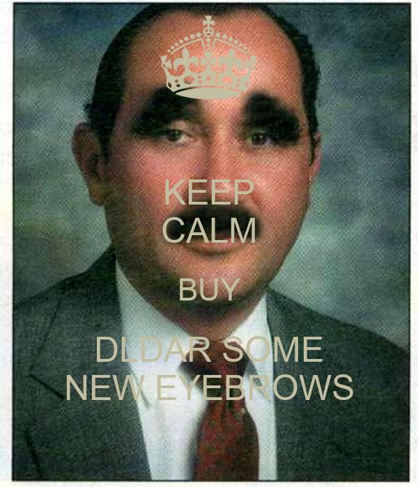 KEEP CALM BUY DLDAR SOME NEW EYEBROWS