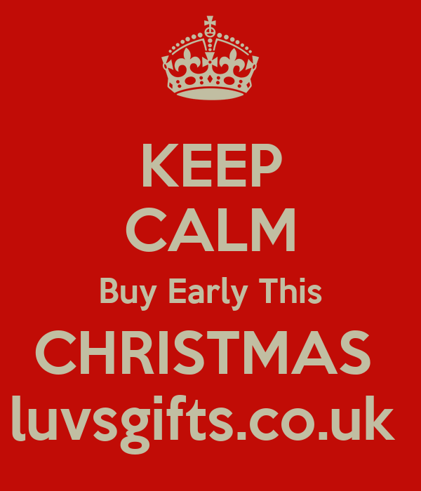 KEEP CALM Buy Early This CHRISTMAS  luvsgifts.co.uk
