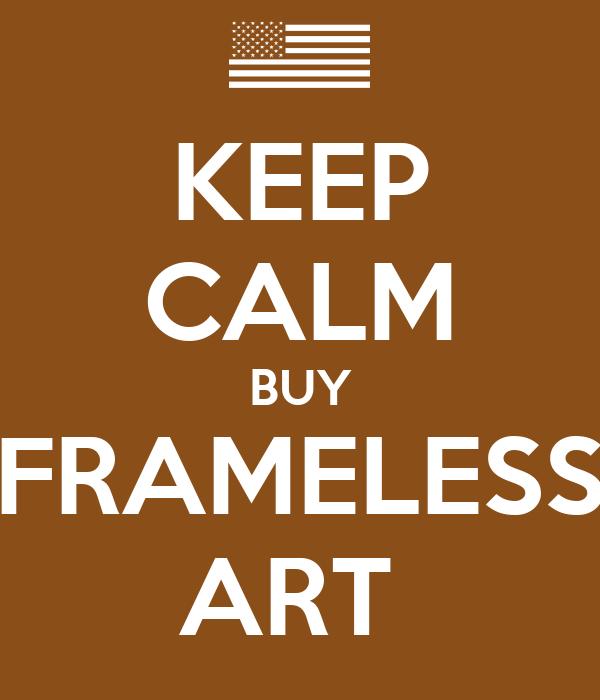 KEEP CALM BUY FRAMELESS ART
