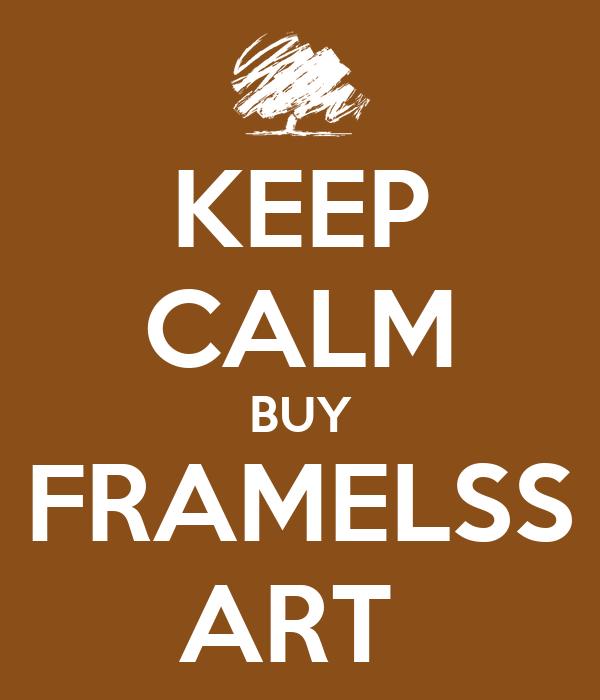 KEEP CALM BUY FRAMELSS ART
