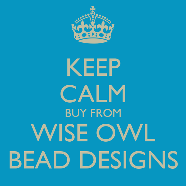KEEP CALM BUY FROM WISE OWL BEAD DESIGNS