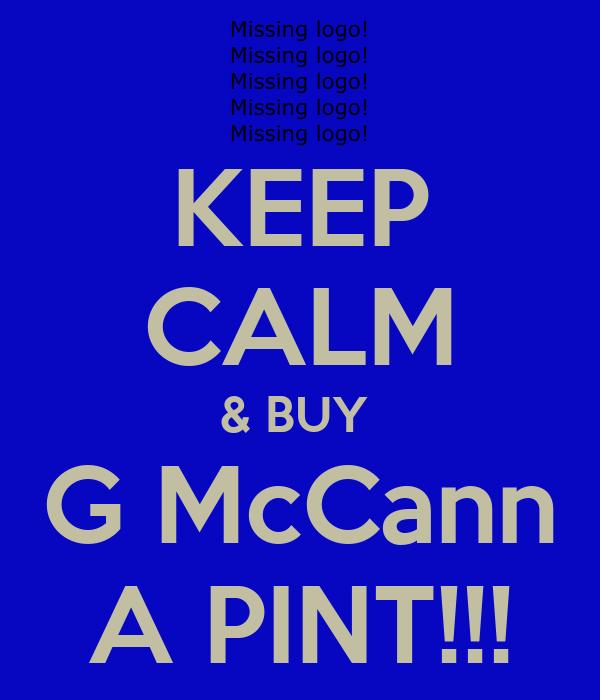 KEEP CALM & BUY  G McCann A PINT!!!