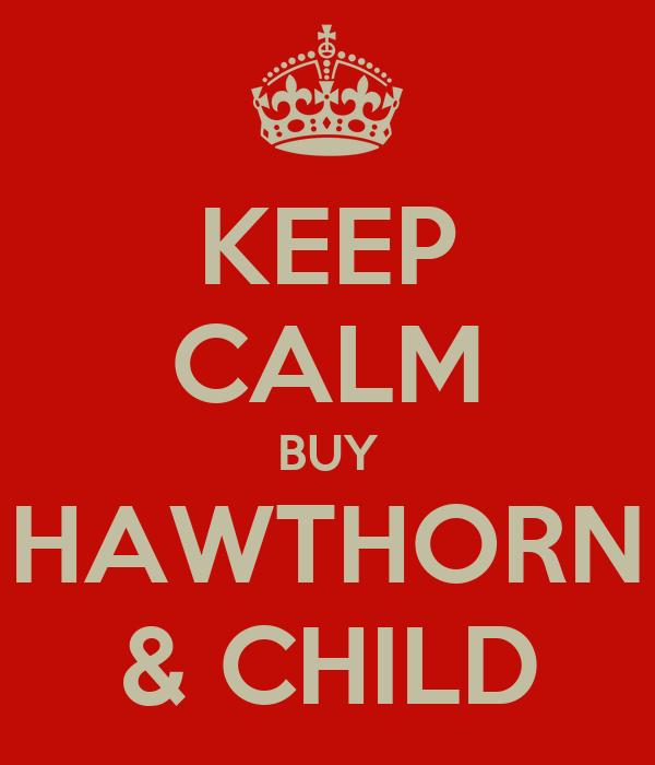 KEEP CALM BUY HAWTHORN & CHILD