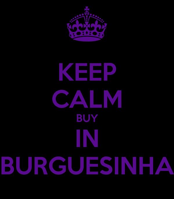 KEEP CALM BUY IN BURGUESINHA